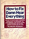 How to Fix Damn Near Everything: An Easy-to-follow Guide to Repairing Refrigerators, Air Conditioners, Tv's, Stereo Equipment, Lamps, Bicycles, Mowers, Wooden Furniture, and 237 Other Household Gadget