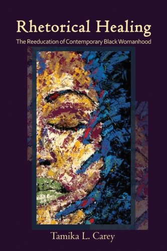 Compare Textbook Prices for Rhetorical Healing: The Reeducation of Contemporary Black Womanhood SUNY series in Feminist Criticism and Theory Reprint Edition ISBN 9781438462424 by Carey, Tamika L.