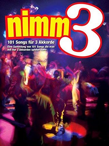 Nimm 3: 101 Songs für 3 Akkorde - Eine Sammlung von 101 Songs die man mit nur 3 Akkorden spielen kann