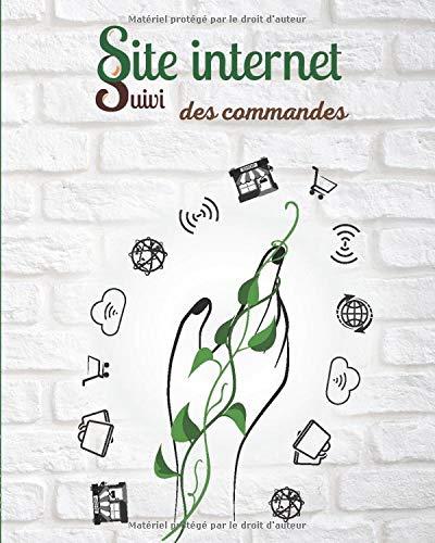 Site internet suivi des commandes: Carnet de liaison pour les ventes web | 100 pages pour environ 1000 commandes | 20cm x 25cm | outil pour professionnel