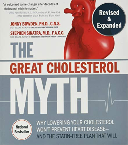 The Great Cholesterol Myth, Revised and Expanded: Why Lowering Your Cholesterol Won't Prevent Heart Disease--and the Statin-Free Plan that Will - National Bestseller
