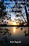 Headin  to the Cabin: Day Hiking Trails of Northwest Wisconsin