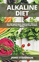 Alkaline Diet: Eat Well and Restore Your Health With A 14-Days Meal Plan, Prevent From Degenerative Illness.
