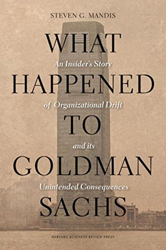 What Happened to Goldman Sachs: An Insider's Story of Organizational Drift and Its Unintended Consequences