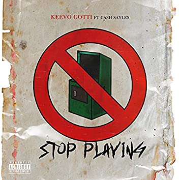 Stop Playing (feat. Cash Sayles)