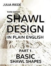 Shawl Design in Plain English: Basic Shawl Shapes: How to design your own shawl knitting patterns: Volume 1