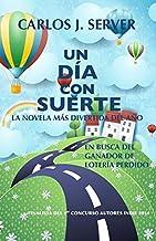 Un día con suerte: La novela más divertida del año by Carlos J. Server (2014-12-07)