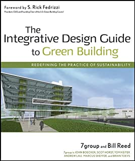 The Integrative Design Guide to Green Building: Redefining the Practice of Sustainability