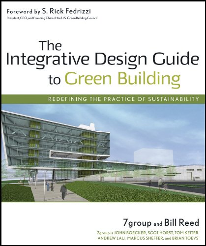 Compare Textbook Prices for The Integrative Design Guide to Green Building: Redefining the Practice of Sustainability 1 Edition ISBN 9780470181102 by 7group,Reed, Bill,Fedrizzi, S. Rick