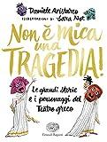 non è mica una tragedia! le grandi storie e i personaggi del teatro greco