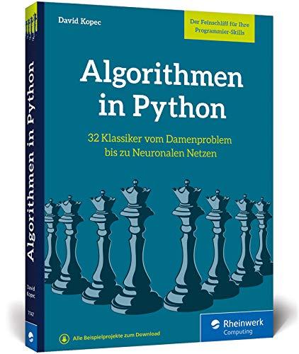 Algorithmen in Python: Das Buch zum Programmieren trainieren. 32 Klassiker der Informatik, von Damenproblem bis Neuronale Netze