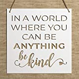 STEEL WALL ART SIGN DECOR: This metal wall art features the words 'In a World Where You Can Be Anything, Be Kind ' cut out in a square design. The small details of this rustic sign with script will add a vintage farmhouse touch to your decor that eve...