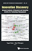 Innovation Discovery: Network Analysis of Research and Invention Activity for Technology Management (Series on Technology Management)