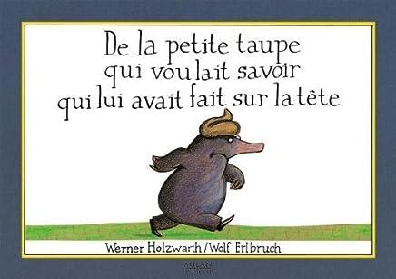 De la petite taupe qui voulait savoir qui lui avait fait sur la tête (French Edition) by Werner Holzwarth