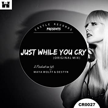 Just While You Cry