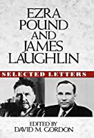 Ezra Pound and James Laughlin: Selected Letters