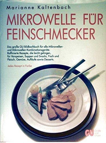 Mikrowelle für Feinschmecker. Das grosse GU Bildkochbuch für alle Mikrowellen- und Mikrowellen-Kombinationsgeräte. Raffinierte Rezepte, die leicht ... herzhafte und süsse Kuchen sowie Desserts