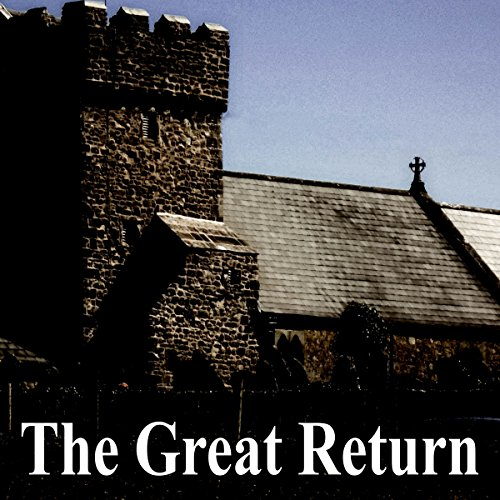 The Great Return                   By:                                                                                                                                 Arthur Machen                               Narrated by:                                                                                                                                 Felbrigg Napoleon Herriot                      Length: 1 hr and 24 mins     1 rating     Overall 5.0