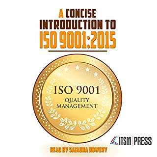 A Concise Introduction to ISO 9001:2015                   By:                                                                                                                                 ITSM Press                               Narrated by:                                                                                                                                 Satauna Howery                      Length: 25 mins     7 ratings     Overall 2.9