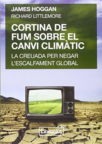 Cortina De Fum Sobre El Canvi Climatic: LA CREUADA PER NEGAR L'ESCALFAMENT GLOBAL (Terra)