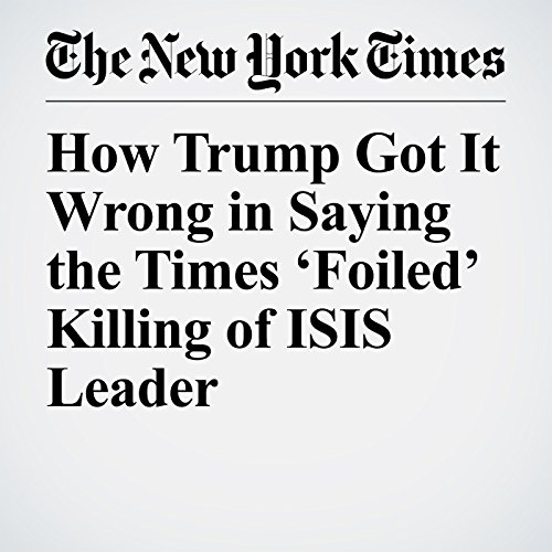 How Trump Got It Wrong in Saying the Times 'Foiled' Killing of ISIS Leader copertina