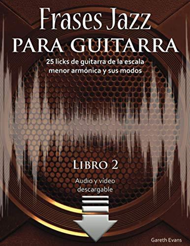 Frases Jazz para guitarra: 25 licks de guitarra de la escala menor armónica y sus modos
