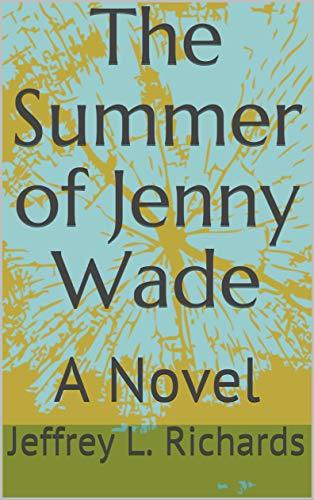 Book: The Summer of Jenny Wade - A Novel by Jeffrey L. Richards