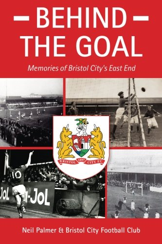Behind the Goal - Memories of Bristol City's East End