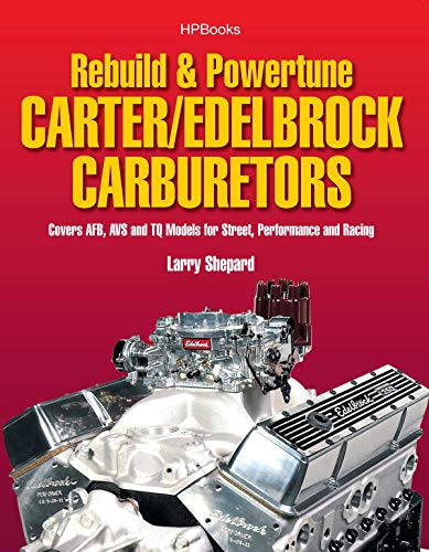 Rebuild & Powetune Carter/Edelbrock Carburetors HP1555: Covers AFB, AVS and TQ Models for Street, Performance and Racing (Hpbooks)