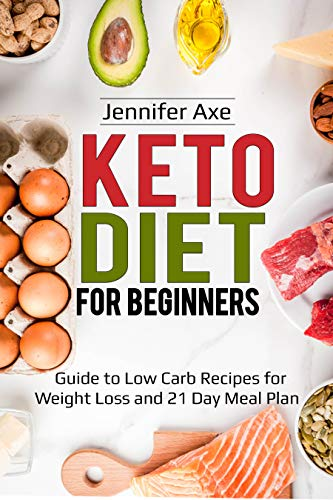 Keto Diet For Beginner S Guide To Low Carb Recipes For Weight Loss And 21 Day Meal Plan Kindle Edition By Axe Jennifer Health Fitness Dieting Kindle Ebooks Amazon Com