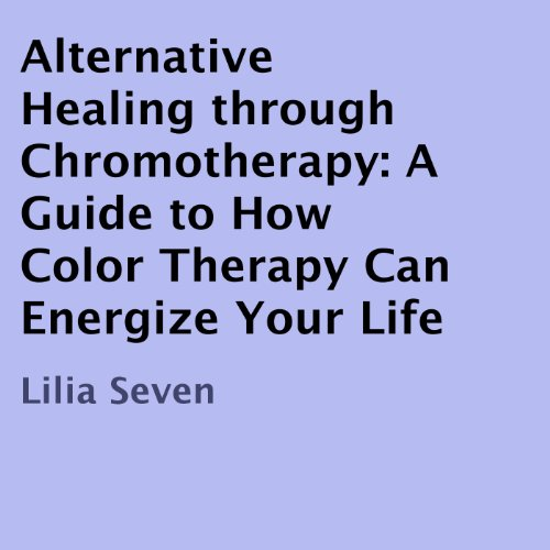 Alternative Healing Through Chromotherapy audiobook cover art
