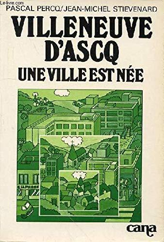 Villeneuve-dAscq : Une ville est née (Des Idées, des hommes)