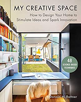Amazon Com My Creative Space How To Design Your Home To Stimulate Ideas And Spark Innovation Ebook Rattner Donald M Kindle Store