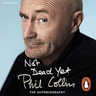 Not Dead Yet                   By:                                                                                                                                 Phil Collins                               Narrated by:                                                                                                                                 Phil Collins                      Length: 12 hrs and 13 mins     665 ratings     Overall 4.7
