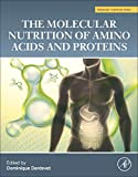 The Molecular Nutrition of Amino Acids and Proteins: A Volume in the Molecular Nutrition Series - Dominique Dardevet