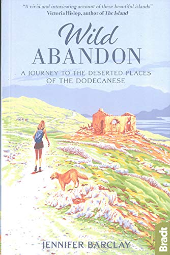 Wild Abandon: A JOURNEY TO THE DESERTED PLACES OF THE DODECANESE (Bradt Travel Guides (Travel Literature))