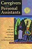 Caregivers and Personal Assistants: How to Find, Hire and Manage the People Who Help You or Your Loved One - Alfred H. Degraff