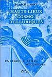 Hauts-lieux Cosmo-telluriques - Leurs énergies subtiles méconnues