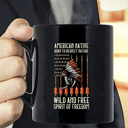 American Native Born To Respect Nat-ure Wil-d And Free Spirit Of Free-dom, Nat-ive American Flag, Best Birth-Gift For Men Women, Nat-ive American Gift, Dad Gift-thnt20022107 Coffee Mug