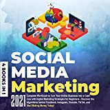 Social Media Marketing 2021 - 4 Books in 1: Complete Workbook to Turn Your Online Business into a Cash Cow with Digital Marketing Strategies for ... TikTok, and Start Making Money Today!