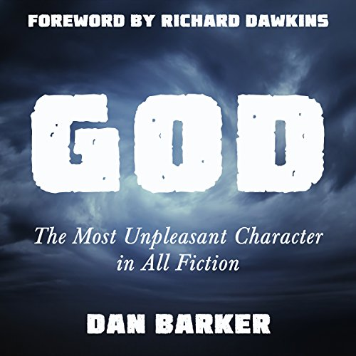 God     The Most Unpleasant Character in All Fiction              By:                                                                                                                                 Dan Barker                               Narrated by:                                                                                                                                 Dan Barker,                                                                                        Richard Dawkins,                                                                                        Buzz Kemper                      Length: 15 hrs and 26 mins     351 ratings     Overall 4.4