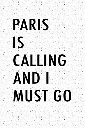 Paris Is Calling And I Must Go: A 6x9 Inch Matte Softcover Notebook Journal With 120 Blank Lined Pages And A Funny European Travel Cover Slogan