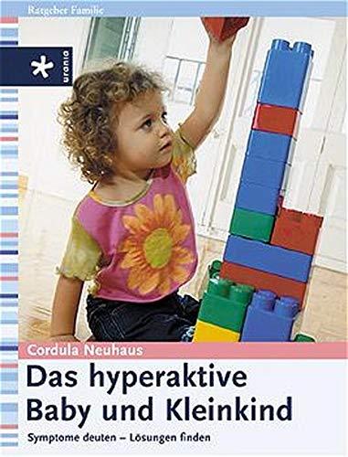 Das hyperaktive Baby und Kleinkind: Symptome deuten - Lösungen finden