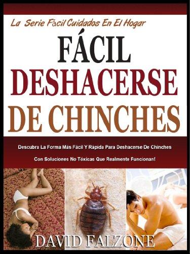 FÁCIL DESHACERSE DE CHINCHES: Descubra La Forma Más Fácil Y Rápida Para Deshacerse De Chinches No…