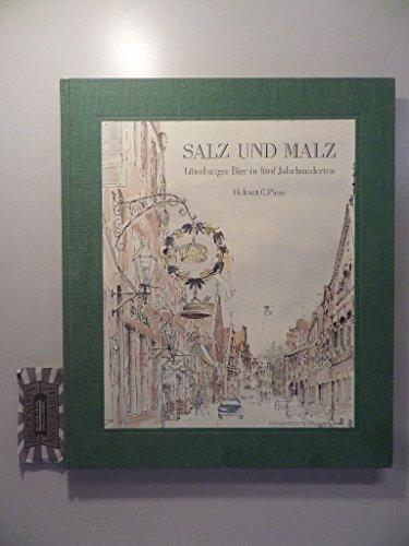 Salz und Malz. Lüneburger Bier in fünf Jahrhunderten.