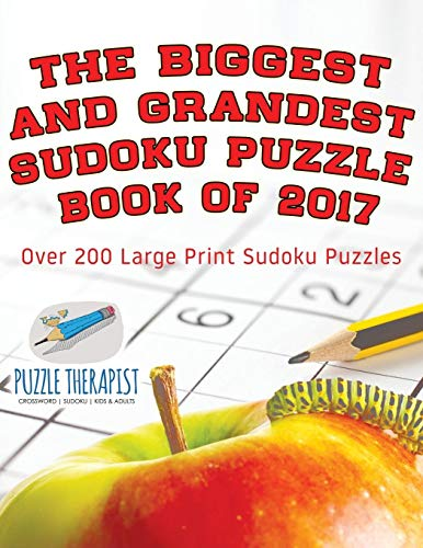 The Biggest and Grandest Sudoku Puzzle Book of 2017 | Over 200 Large Print Sudoku Puzzles