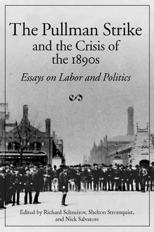 The Pullman Strike and Crisis of 1890s: Essays on Labor and Politics (Working Class in American History)