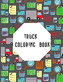 Truck Coloring Book: Truck Gifts for Toddlers, Kids ages 2-4,4-8 or Adult Relaxation   Cute Stress Relief Truck Lovers Birthday Coloring Book Made in USA