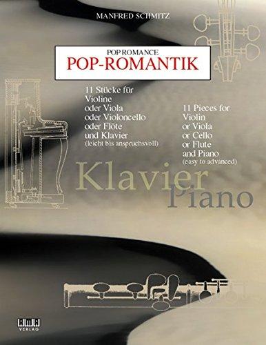 Pop-Romantik: 11 Stücke für Violine oder Viola oder Violoncello oder Flöte und Klavier (leicht bis anspruchsvoll) - Violine & Klavier
