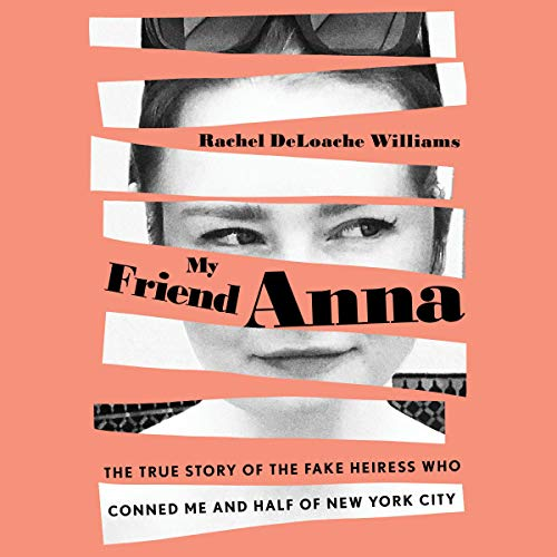 My Friend Anna     The True Story of the Fake Heiress Who Conned Me and Half of New York City              By:                                                                                                                                 Rachel DeLoache Williams                               Narrated by:                                                                                                                                 Rachel DeLoache Williams                      Length: 8 hrs and 30 mins     Not rated yet     Overall 0.0
